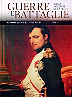 Guerre e Battaglie. Condottieri e Generali.…