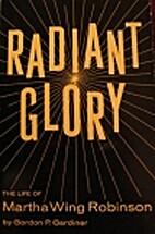 Radiant glory: The life of Martha Wing…