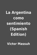 La Argentina como sentimiento (Spanish…