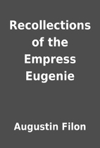 Recollections of the Empress Eugenie by…