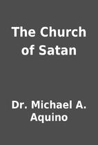 The Church of Satan by Dr. Michael A. Aquino