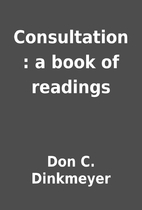 Consultation : a book of readings by Don C.…