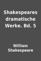 Shakespeares dramatische Werke. Bd. 5 by…