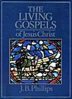 Living Gospels of Jesus Christ by J. B.…
