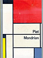 Piet Mondrian, life and work by Michel…