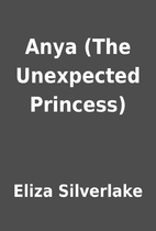 Anya (The Unexpected Princess) by Eliza…