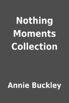 Nothing Moments Collection by Annie Buckley