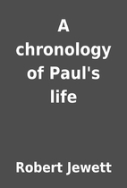 A chronology of Paul's life by Robert…