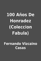 100 Años De Honradez (Coleccion Fabula) by…