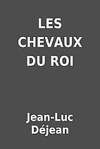 LES CHEVAUX DU ROI by Jean-Luc Déjean