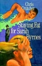 Staying Fat for Sarah Byrnes by Chris…