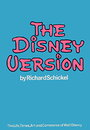 The Disney Version: The Life, Times, Art and Commerce of Walt Disney (Book Club Edition) - Richard Schickel