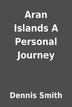 Aran Islands A Personal Journey by Dennis…