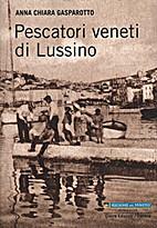 Pescatori veneti di Lussino by Anna Chiara…