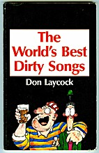 The World's Best Dirty Songs by Don Laycock