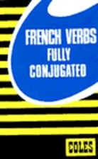 French Verbs Fully Conjugated (Coles Notes)…