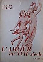 L'amour au XVIIè siècle by Claude Dulong