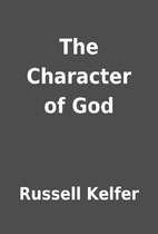 The Character of God by Russell Kelfer