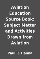 Aviation Education Source Book: Subject…
