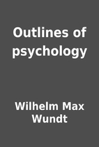 Outlines of psychology by Wilhelm Max Wundt