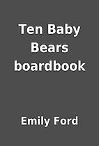 Ten Baby Bears boardbook by Emily Ford
