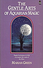 The Gentle Arts of Aquarian Magic: Magical…