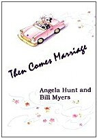Then Comes Marriage by Angela Elwell Hunt