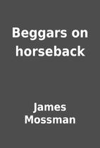 Beggars on horseback by James Mossman