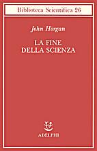 La fine della scienza by John Horgan