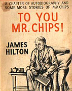To You, Mr. Chips by James Hilton