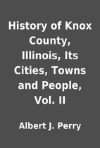 History of Knox County, Illinois, Its…