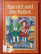 Harriet and the Robot by Martin Waddell