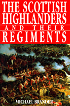 The Scottish Highlanders and Their Regiments…