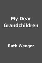 My Dear Grandchildren by Ruth Wenger