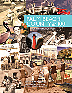 Palm Beach County at 100: Our History, Our…