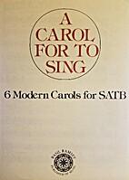 A carol for to sing: 6 modern carols for…