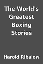 The World's Greatest Boxing Stories by…
