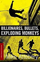 Billionaires, Bullets, Exploding Monkeys by…