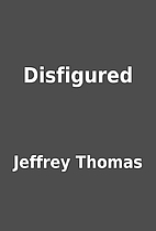 Disfigured by Jeffrey Thomas