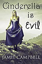 Cinderella is Evil by Jamie Campbell