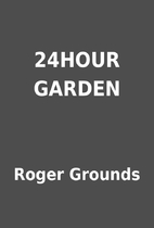 24HOUR GARDEN by Roger Grounds