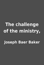 The challenge of the ministry, by Joseph…