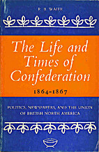 The Life and Times of Confederation:…