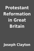 Protestant Reformation in Great Britain by…