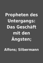 Propheten des Untergangs: Das Geschäft mit…