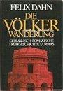 Die Völkerwanderung. Germanisch-romanische Frühgeschichte Europas - Felix Dahn