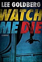 Watch Me Die by Lee Goldberg