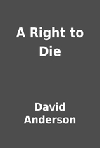 A Right to Die by David Anderson
