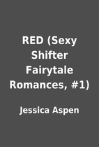 RED (Sexy Shifter Fairytale Romances, #1) by…