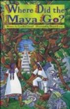 Where Did the Maya Go? by Cynthia Carroll